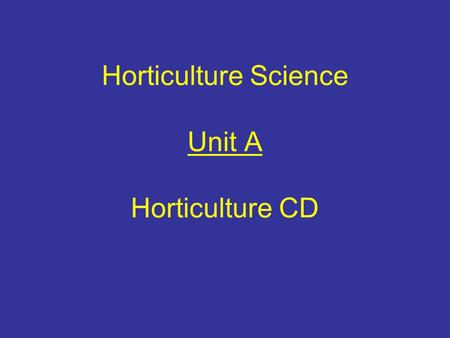 Horticulture Science Unit A Horticulture CD Growing Media, Nutrients, & Fertilizers Problem Area 4.