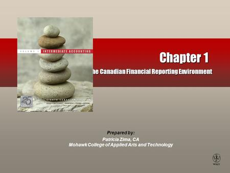 Prepared by: Patricia Zima, CA Mohawk College of Applied Arts and Technology Chapter 1 The Canadian Financial Reporting Environment.