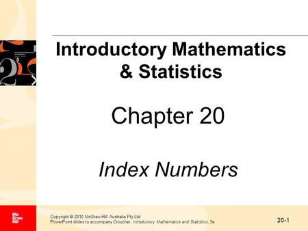 20-1 Copyright  2010 McGraw-Hill Australia Pty Ltd PowerPoint slides to accompany Croucher, Introductory Mathematics and Statistics, 5e Chapter 20 Index.