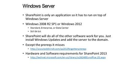 SharePoint is only an application so it has to run on top of Windows Server Windows 2008 R2 SP1 or Windows 2012 Standard, Enterprise, or Data Center Still.