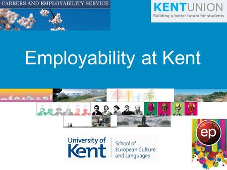 Employability at Kent. Welcome What is this event about? Helping you to get involved with events and activities which will make you more employable when.