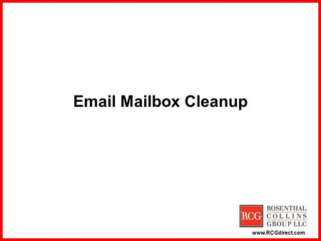 Www.RCGdirect.com Email Mailbox Cleanup. www.RCGdirect.com Preventive Measures ●Security: Unlimited mailbox sizes opens RCG to a potential denial- of-service.