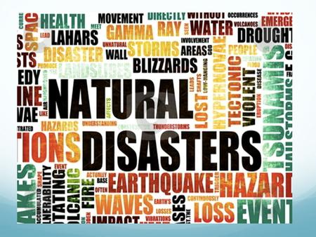 Academic Vocabulary Natural Disaster: any event or force of nature that has catastrophic consequences, such as avalanche, earthquake, flood, forest fire,