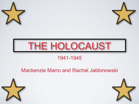 THE HOLOCAUST THE HOLOCAUST 1941-1945 Mackenzie Marro and Rachel Jablonowski.