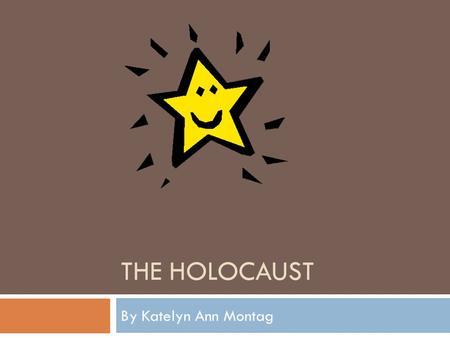 The Holocaust By Katelyn Ann Montag.