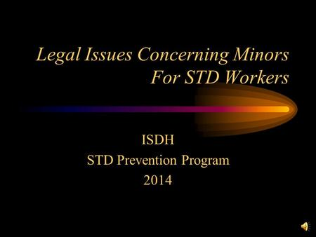 Legal Issues Concerning Minors For STD Workers ISDH STD Prevention Program 2014.