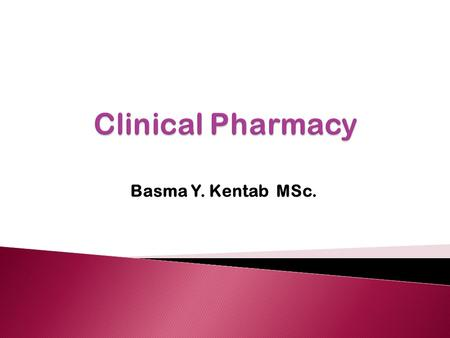 Clinical Pharmacy Basma Y. Kentab MSc..