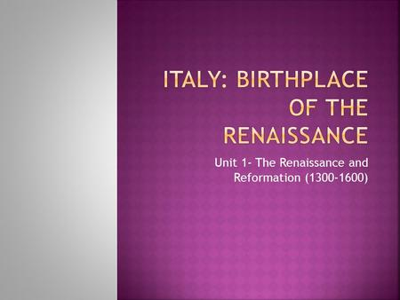 Unit 1- The Renaissance and Reformation (1300-1600)