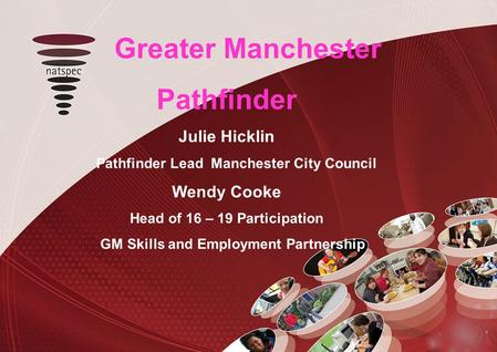 Title Greater Manchester Pathfinder Julie Hicklin Pathfinder Lead Manchester City Council Wendy Cooke Head of 16 – 19 Participation GM Skills and Employment.