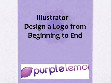 Illustrator – Design a Logo from Beginning to End.