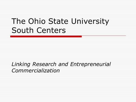The Ohio State University South Centers Linking Research and Entrepreneurial Commercialization.