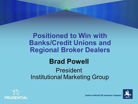 Positioned to Win with Banks/Credit Unions and Regional Broker Dealers Brad Powell President Institutional Marketing Group.