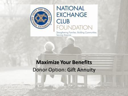 Maximize Your Benefits Gift Annuity Donor Option: Gift Annuity.
