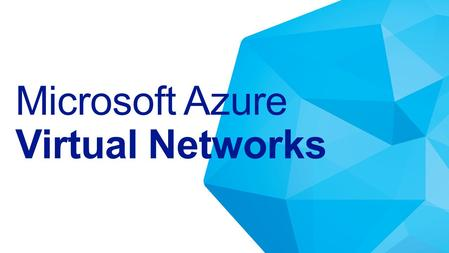 Microsoft Azure Virtual Networks. Networking Compute Storage Virtual Machine Operating System Applications Data & Access Runtime Provision.