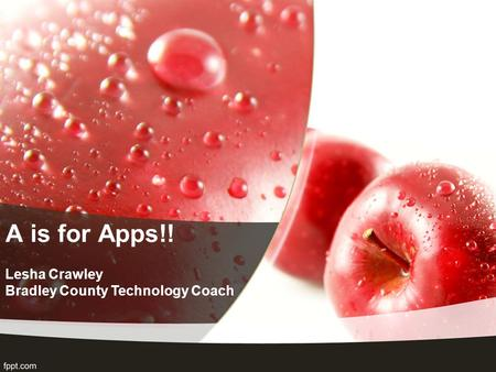 A is for Apps!! Lesha Crawley Bradley County Technology Coach.