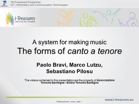 7th Framework Programme ICT - Information and Communication Technologies www.i-treasures.eu A system for making music The forms of canto a tenore Paolo.