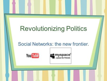 Revolutionizing Politics Social Networks: the new frontier.