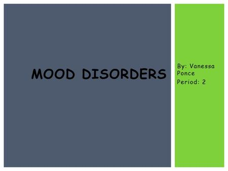 By: Vanessa Ponce Period: 2 MOOD DISORDERS.  What is the difference between major depression and the bipolar disorder?  Can a mood disorder be inherited.