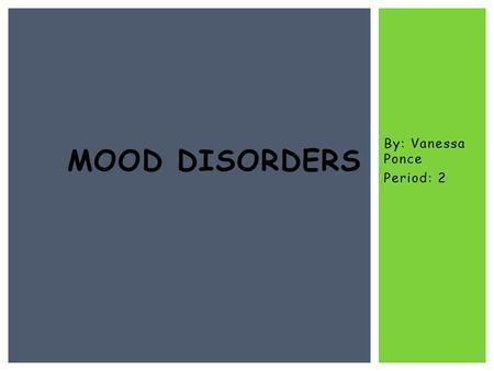 mood based disorders depressive and bipolar disorders Presentation on mood disorders: major depressive disorder, bipolar i disorder, etc presentation for doctoral program class at saybrook university, san francisco.