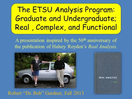 <strong>The</strong> ETSU Analysis Program: Graduate and Undergraduate; Real, Complex, and Functional A presentation inspired by <strong>the</strong> 50 th anniversary of <strong>the</strong> publication.