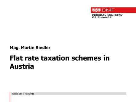 Tbilisi, 5th of May 2011 Mag. Martin Riedler Flat rate taxation schemes in Austria.