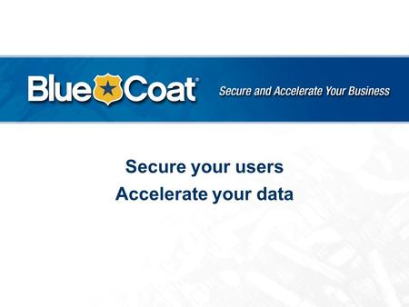 Secure your users Accelerate your data.