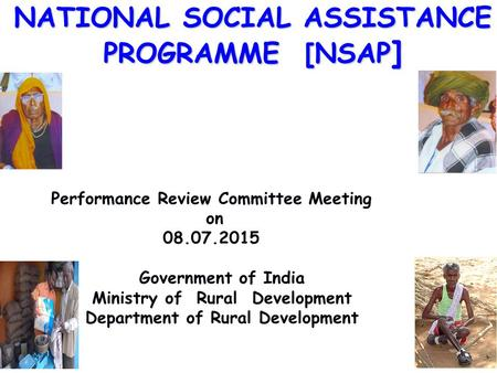 Performance Review Committee Meeting on 08.07.2015 Government of India Ministry of Rural Development Department of Rural Development NATIONAL SOCIAL ASSISTANCE.