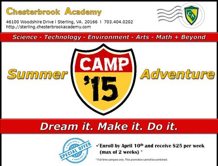 '15 CAMP Enroll by April 10 th and receive $25 per week (max of 2 weeks) * * Full time campers only. This promotion cannot be combined.