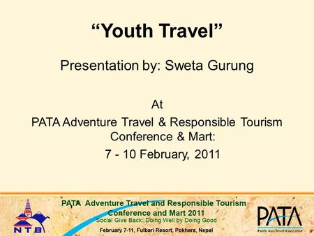 """Youth Travel"" Presentation by: Sweta Gurung At PATA Adventure Travel & Responsible Tourism Conference & Mart: 7 - 10 February, 2011."
