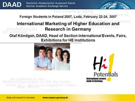 Page 1 Foreign Students in Poland 2007, Lodz, February 22-24, 2007 International Marketing of Higher Education and Research in Germany Olaf Köndgen, DAAD,