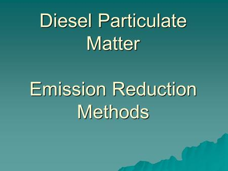 Diesel Particulate Matter Emission Reduction Methods.