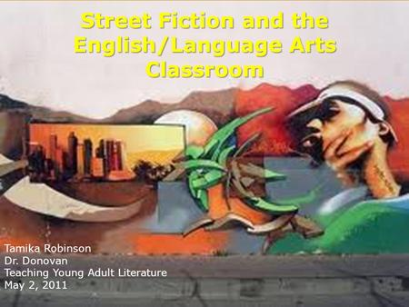 Street Fiction and the English/Language Arts Classroom Tamika Robinson Dr. Donovan Teaching Young Adult Literature May 2, 2011.