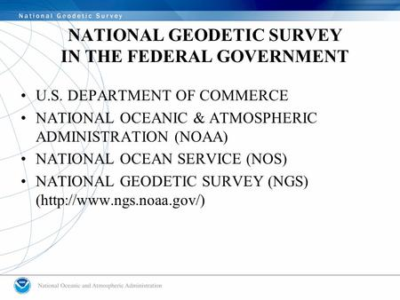 NATIONAL GEODETIC SURVEY IN THE FEDERAL GOVERNMENT U.S. DEPARTMENT OF COMMERCE NATIONAL OCEANIC & ATMOSPHERIC ADMINISTRATION (NOAA) NATIONAL OCEAN SERVICE.