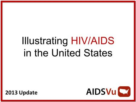 2013 Update Illustrating HIV/AIDS in the United States.