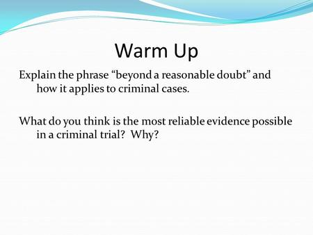 "Warm Up Explain the phrase ""beyond a reasonable doubt"" and how it applies to criminal cases. What do you think is the most reliable evidence possible in."