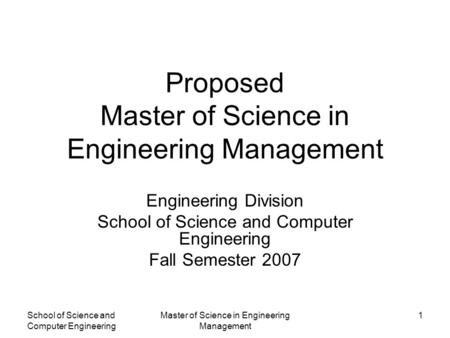 School of Science and Computer Engineering Master of Science in Engineering Management 1 Proposed Master of Science in Engineering Management Engineering.