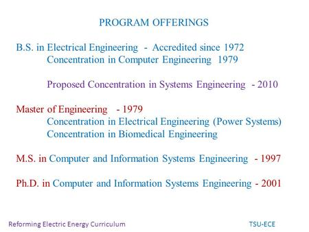 PROGRAM OFFERINGS B.S. in Electrical Engineering - Accredited since 1972 Concentration in Computer Engineering 1979 Proposed Concentration in Systems.