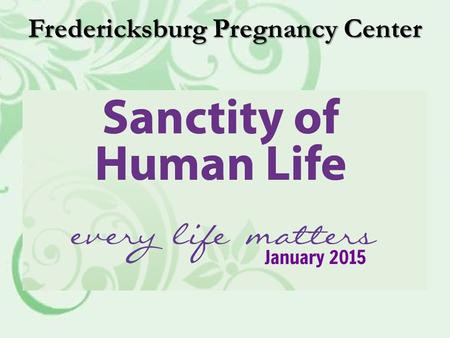 Fredericksburg Pregnancy Center. Mission Statement Empowering those facing unplanned pregnancy with hope and life-affirming choices.