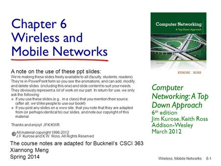 Chapter 6 Wireless and Mobile Networks Computer Networking: A Top Down Approach 6 th edition Jim Kurose, Keith Ross Addison-Wesley March 2012 A note on.
