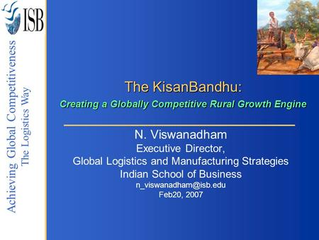 INTEGRATED SUPPLY CHAIN NETWORKS Achieving Global Competitiveness The Logistics Way The KisanBandhu: Creating a Globally Competitive Rural Growth Engine.