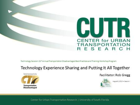 Center for Urban Transportation Research | University of South Florida Technology Session: 21 st Annual Transportation Disadvantaged Best Practices and.