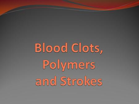 Blood Clots, Polymers and Strokes