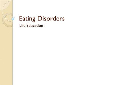 Eating Disorders Life Education 1.