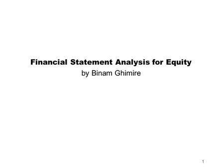 1 Financial Statement Analysis for Equity by Binam Ghimire.