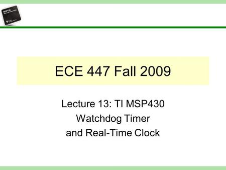 Lecture 13: TI MSP430 Watchdog Timer and Real-Time Clock