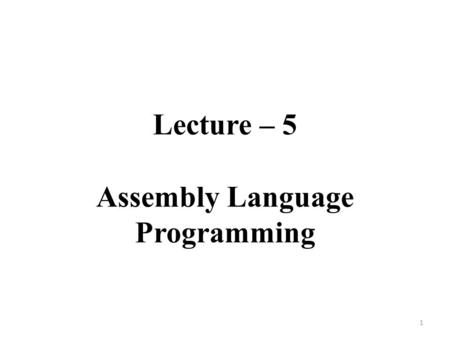Lecture – 5 Assembly Language Programming