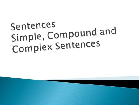 Sentences Simple, Compound and Complex Sentences
