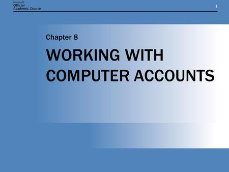 11 WORKING WITH COMPUTER ACCOUNTS Chapter 8. Chapter 8: WORKING WITH COMPUTER ACCOUNTS2 CHAPTER OVERVIEW  Describe the process of adding a computer to.