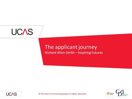 The applicant journey Richard Allon-Smith – Inspiring Futures At the heart of connecting people to higher education.