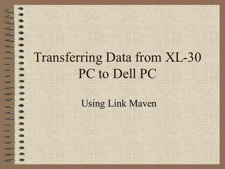 Transferring Data from XL-30 PC to Dell PC Using Link Maven.